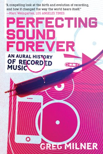 Perfecting Sound Forever An Aural History of Recorded Music  2010 edition cover