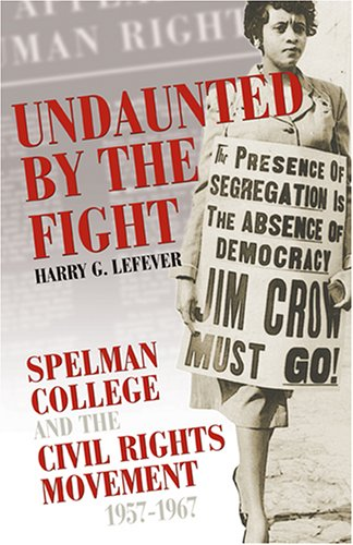 Undaunted by the Fight : Spelman College and the Civil Rights Movement, 1957/1967 1st 2005 edition cover
