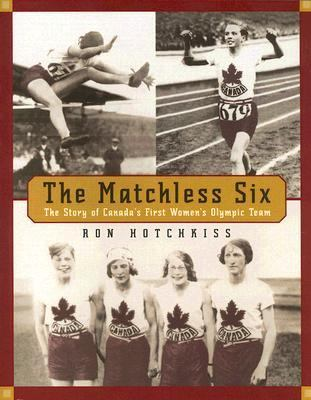 Matchless Six The Story of Canada's First Women's Olympic Team  2006 9780887767388 Front Cover