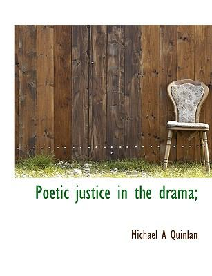 Poetic Justice in the Drama; N/A 9781115357388 Front Cover