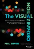 Visual Organization Data Visualization, Big Data, and the Quest for Better Decisions  2014 9781118794388 Front Cover