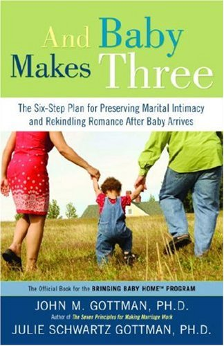 And Baby Makes Three The Six-Step Plan for Preserving Marital Intimacy and Rekindling Romance after Baby Arrives N/A edition cover