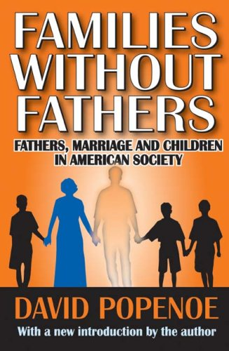 Families Without Fathers Fathers, Marriage and Children in American Society  2009 edition cover