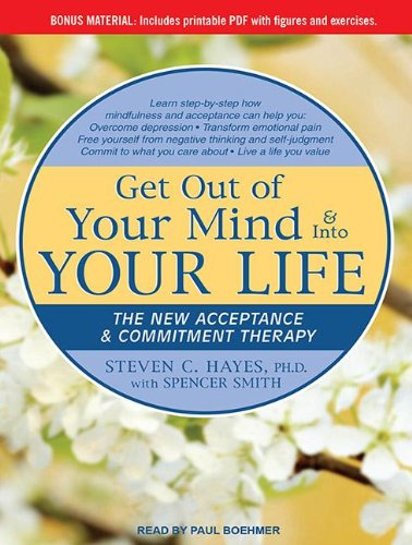 Get Out of Your Mind & into Your Life: The New Acceptance & Commitment Therapy  2011 edition cover