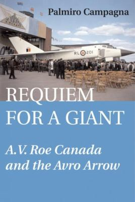 Requiem for a Giant A. V. Roe Canada and the Avro Arrow  2003 9781550024388 Front Cover