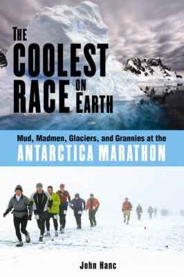 Coolest Race on Earth Mud, Madmen, Glaciers, and Grannies at the Antarctica Marathon  2009 9781556527388 Front Cover