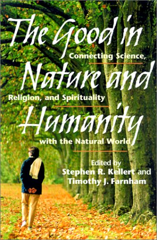 Good in Nature and Humanity Connecting Science, Religion, and Spirituality with the Natural World 2nd 2002 edition cover