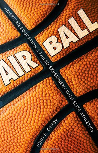 Air Ball American Education's Failed Experiment with Elite Athletics  2006 9781578068388 Front Cover