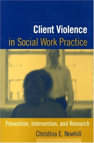 Client Violence in Social Work Practice Prevention, Intervention, and Research  2003 9781593850388 Front Cover