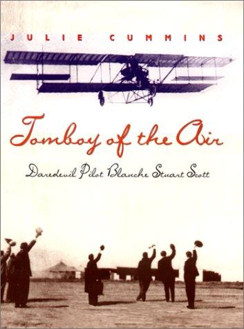 Tomboy of the Air : Daredevil Pilot Blanche Stuart Scott  2001 9780060291389 Front Cover