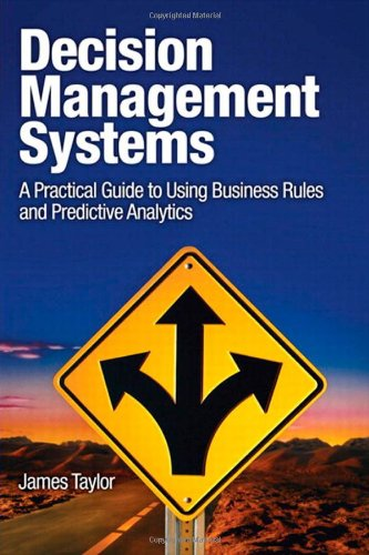 Decision Management Systems A Practical Guide to Using Business Rules and Predictive Analytics  2012 9780132884389 Front Cover
