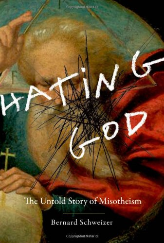 Hating God The Untold Story of Misotheism  2010 edition cover