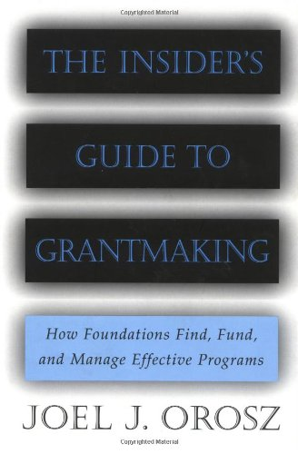 Insider's Guide to Grantmaking How Foundations Find, Fund, and Manage Effective Programs  2000 edition cover