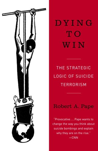 Dying to Win The Strategic Logic of Suicide Terrorism  2006 edition cover
