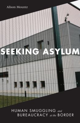 Seeking Asylum Human Smuggling and Bureaucracy at the Border  2010 edition cover