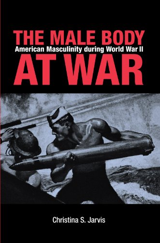 Male Body at War American Masculinity During World War II  2010 edition cover