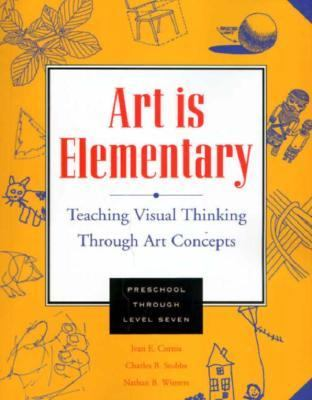 Art Is Elementary : Teaching Visual Thinking Through Art Concepts 1st (Teachers Edition, Instructors Manual, etc.) edition cover