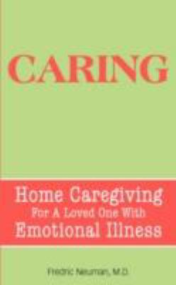 Caring Home Caregiving for A Loved One with Emotional Illness  2008 edition cover
