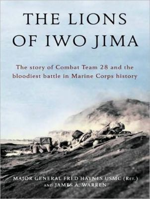 The Lions of Iwo Jima: The Story of Combat Team 28 and the Bloodiest Battle in Marine Corps History  2008 9781400157389 Front Cover