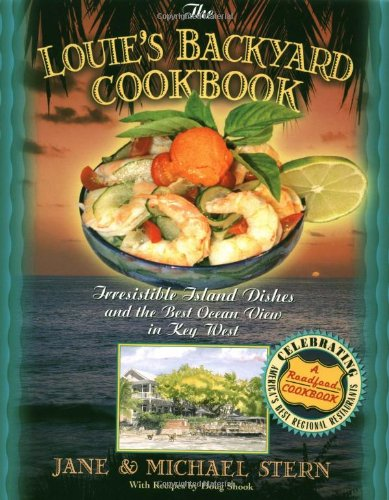 Louie's Backyard Cookbook Irrisistible Island Dishes and the Best Ocean View in Key West  2003 9781401600389 Front Cover