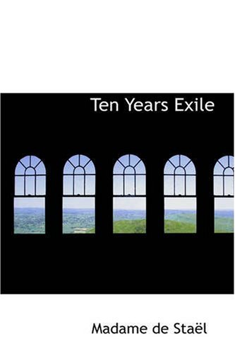 Ten Years Exile Memoirs of That Interesting Period of the Life Of N/A edition cover