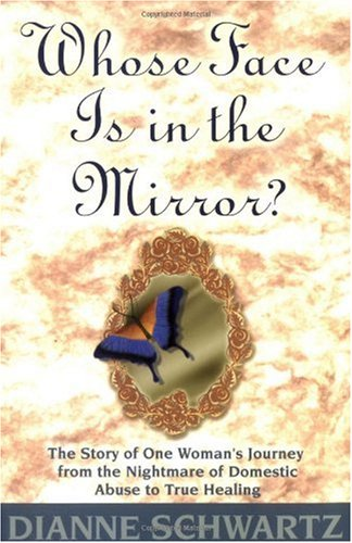 Whose Face Is in the Mirror? The Story of One Woman's Journey from the Nightmare of Domestic Abuse to True Healing  2000 edition cover