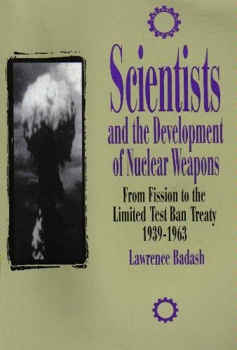 Scientists and the Development of Nuclear Weapons From Fission to the Limited Test Ban Treaty, 1939-1963 N/A edition cover