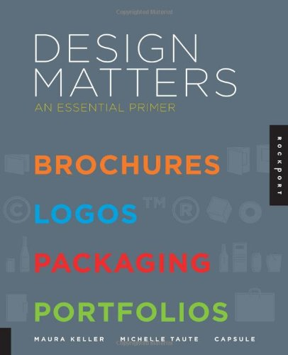 Design Matters An Essential Primer - Brochures, Logos, Packaging, Portfolios  2012 edition cover