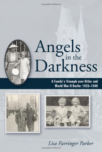 Angels in the Darkness A Family's Triumph over Hitler and World War II Berlin, � 1935-1949 N/A 9781604944389 Front Cover