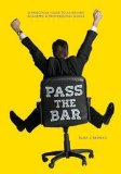 Pass the Bar A Practical Guide to Achieving Academic and Professional Goals  2013 edition cover