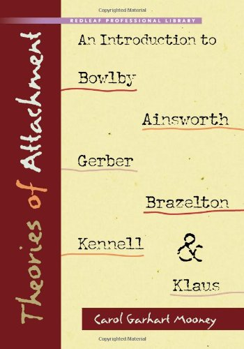 Theories of Attachment An Introduction to Bowlby, Ainsworth, Gerber, Brazelton, Kennell, and Klaus  2009 edition cover