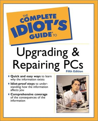 Complete Idiot's Guide to Upgrading and Repairing PCs  5th 2002 9780028642390 Front Cover