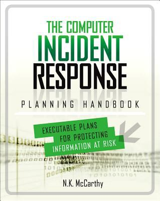 Computer Incident Response Planning Handbook Executable Plans for Protecting Information at Risk  2012 9780071790390 Front Cover