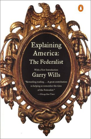 Explaining America The Federalist  2001 9780140298390 Front Cover