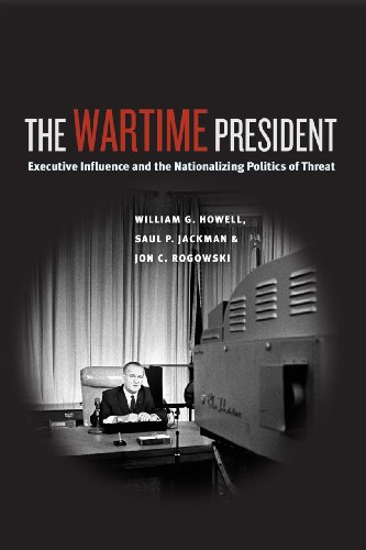 Wartime President Executive Influence and the Nationalizing Politics of Threat  2013 edition cover