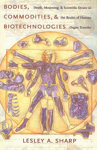Bodies, Commodities, and Biotechnologies Death, Mourning, and Scientific Desire in the Realm of Human Organ Transfer  2009 9780231138390 Front Cover