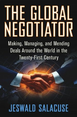 Global Negotiator Making, Managing, and Mending Deals Around the World in the Twenty-First Century  2003 (Revised) 9780312293390 Front Cover