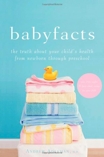 Babyfacts The Truth about Your Child's Health from Newborn Through Preschool  2009 9780470179390 Front Cover