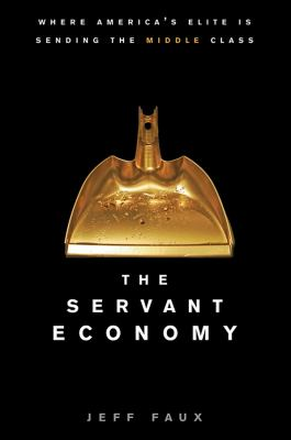 Servant Economy Where America's Elite Is Sending the Middle Class  2012 edition cover