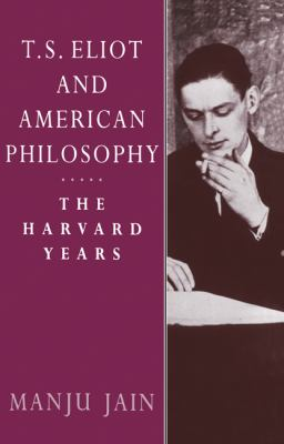 T. S. Eliot and American Philosophy The Harvard Years N/A 9780521604390 Front Cover