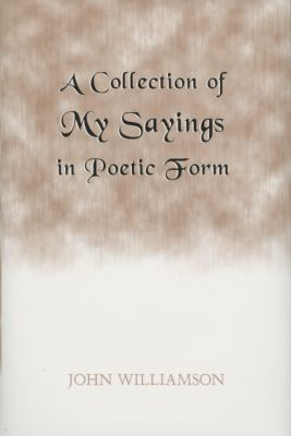 Collection of My Sayings in Poetic Form  N/A 9780533162390 Front Cover
