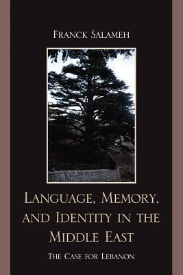 Language, Memory, and Identity in the Middle East The Case for Lebanon N/A edition cover