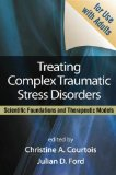 Treating Complex Traumatic Stress Disorders (Adults) Scientific Foundations and Therapeutic Models  2009 edition cover