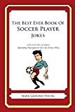 Best Ever Book of Soccer Player Jokes Lots and Lots of Jokes Specially Repurposed for You-Know-Who N/A 9781490585390 Front Cover