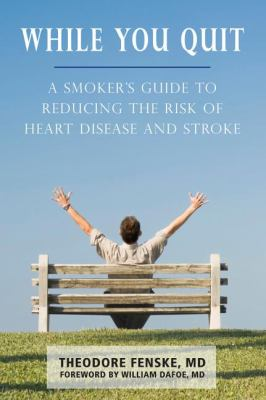 While You Quit A Smoker's Guide to Reducing the Risk of Heart Disease and Stroke  2009 9781550029390 Front Cover