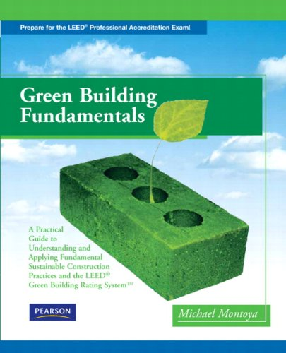 Green Building Fundamentals A Practical Guide to Understanding and Applying Fundamental Sustainable Construction Practices and the LEED Green Building Rating System  2009 9780135028391 Front Cover