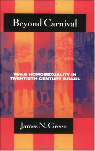 Beyond Carnival Male Homosexuality in Twentieth-Century Brazil  2001 edition cover