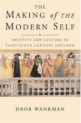 Making of the Modern Self Identity and Culture in Eighteenth-Century England  2007 edition cover