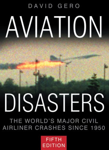Aviation Disasters The World's Major Civil Airliner Crashes since 1950 5th 2009 9780752450391 Front Cover
