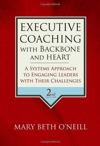 Executive Coaching with Backbone and Heart A Systems Approach to Engaging Leaders with Their Challenges 2nd 2007 (Revised) edition cover